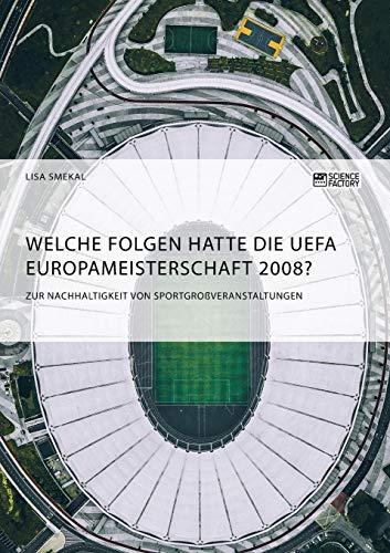 Welche Folgen Hatte Die Uefa Europameisterschaft 2008? Zur Nachhaltigkeit Von Sportgroßveranstaltungen  [Smekal, Lisa] (Tapa Blanda)