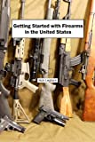 Getting Started with Firearms in the United States
