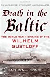 img - for Death in the Baltic: The World War II Sinking of the Wilhelm Gustloff by Cathryn Prince (April 9 2013) book / textbook / text book