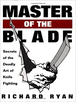 Book Master Of The Blade: Secrets Of The Deadly Art Of Knife Fighting