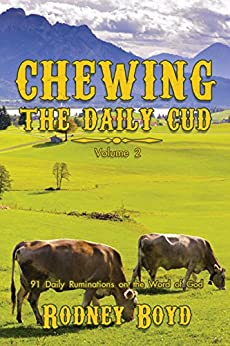 Chewing the Daily Cud, Volume 2: 91 Daily Ruminations on the Word of God by [Boyd, Rodney]