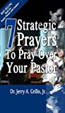 7 Stragetic Prayers You Should Pray over Your Pastor, Jerry A. Grillo, 1427631727