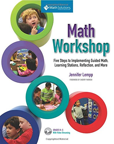 Math Workshop: Five Steps to Implementing Guided Math, Learning Stations, Reflection, and More by Math Solutions