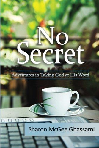 No Secret: Adventures in Taking God at His Word pdf epub