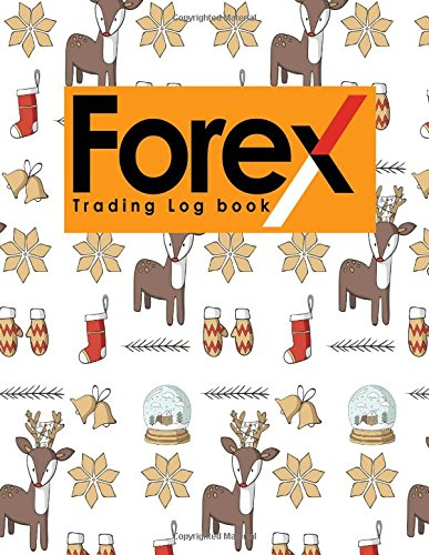 Download Forex Trading Log Book: Forex Trading Diary, Trading Journal, Trading Journal Forex, Trading Log Journal, Christmas Cover (Volume 77) ebook