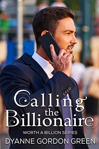 Calling the Billionaire (Worth a Billion Book 5) by [Gordon Green, Dyanne]
