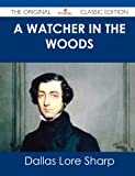 A Watcher in the Woods - the Original Classic Edition, Dallas Lore Sharp, 148643701X