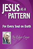 Jesus As a Pattern: For Every Soul On Earth