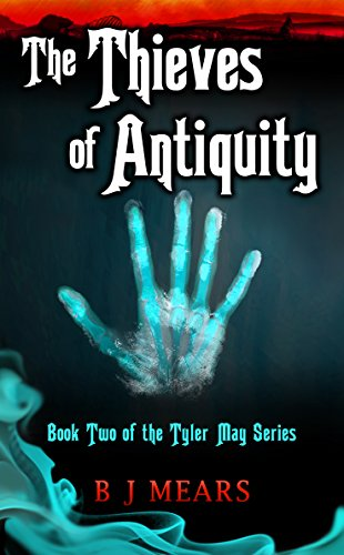 Book: The Thieves of Antiquity - Book Two of the Tyler May series by B. J. Mears