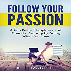 Follow Your Passion: Attain Peace, Happiness and Financial Security by Doing What You Love Audiobook