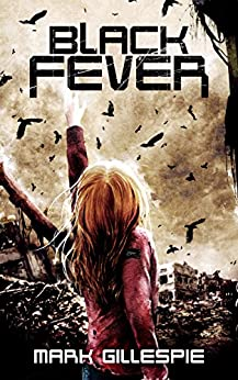 Black Fever: A Post-Apocalyptic Survival Thriller (The Black Storm Trilogy Book 2) by [Gillespie, Mark]
