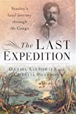 img - for The Last Expedition: Stanley's fatal journey through the Congo by Daniel Liebowitz (2007-07-26) book / textbook / text book