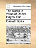 The Works in Verse of Daniel Hayes, Esq;, Daniel Hayes, 114071399X
