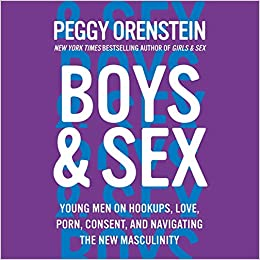 Boys & Sex: Young Men on Hookups, Love, Porn, Consent, and ...