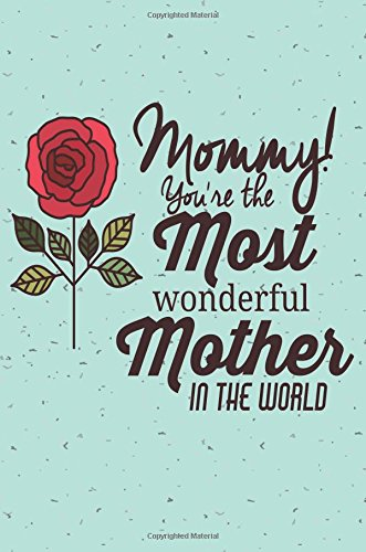 Mommy! Youre The Most Wonderful Mother In The World ...