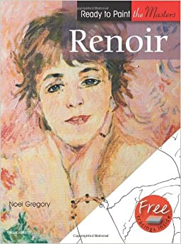 Renoir (Ready to Paint the Masters) [2012] (Author) Noel Gregory