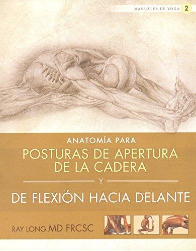 Anatomía para posturas de apertura de la cadera y de flexión hacia ...