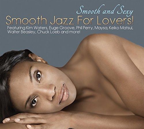 Smooth And Sexy  Smooth Jazz For Lovers