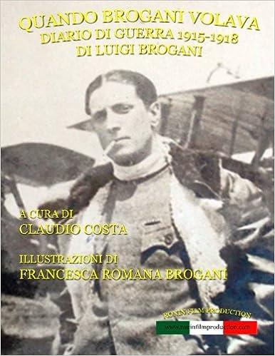 Book Quando Brogani volava: Diario di guerra di Luigi Brogani 1915-1918 (Italian Edition)