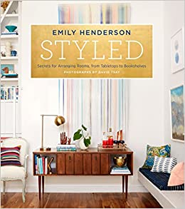 Styled: Secrets for Arranging Rooms, from Tabletops to Bookshelves ...