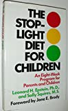 The Stoplight Diet for Children : An Eight-Week Program for Parents and Children, Epstein, Leonard H. and Squires, Sally, 0316245755