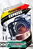 Photography Express: Know How to Get into Photography and Become a Professional Photographer (KnowIt Express)