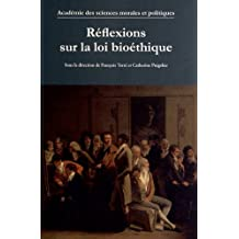 REFLEXIONS SUR LA LOI BIOETHIQUE [ACTES DES ENTRETIENS TENUS A L'INSTITUT DE FRANCE, LE 21 MARS 2011