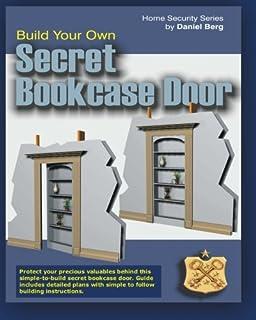 Build Your Own Secret Bookcase Door: Complete Guide With Plans For Building  A Secret Hidden