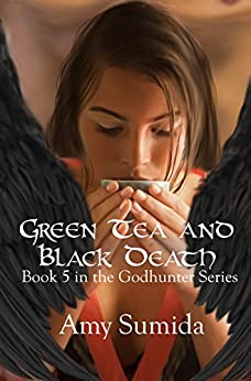 Green Tea and Black Death: Book 5 in The Godhunter Series by [Sumida, Amy]