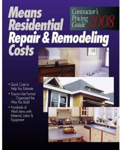 Residential Repair & Remodeling Costs 2008: Contractor's Pricing Guide (RSMeans Contractor's Pricing Guide: Residential Repair & Remodeling Costs)