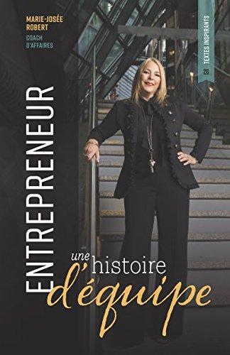 Entrepreneur, une histoire d'équipe (French Edition) by Marie-Josée Robert