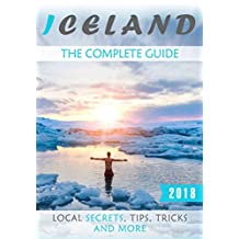 Iceland: The Complete Guide (2018) - Local Secrets, Tips, Tricks and More