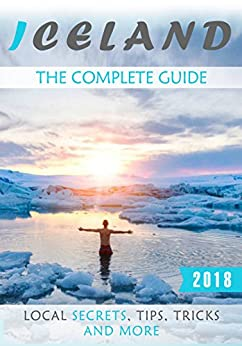 Iceland: The Complete Guide (2018) - Local Secrets, Tips, Tricks and More by [Rhodes, Antony]
