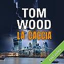 La caccia (Victor l'assassino 4) Hörbuch von Tom Wood Gesprochen von: Riccardo Forte