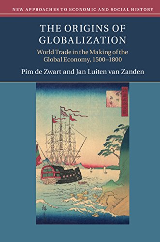 The Origins of Globalization: World Trade in the Making of the Global Economy, 1500-1800 (New Approaches to Economic and Social History)