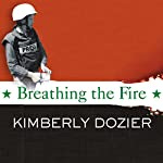 Breathing the Fire: Fighting to Report - and Survive - the War in Iraq | Kimberly Dozier