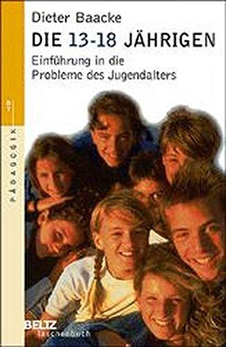 Die 13- bis 18jährigen: Einführung in die Probleme des Jugendalters (Beltz Taschenbuch)