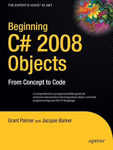 Beginning C# 2008 Objects: From Concept to Code (Expert's...