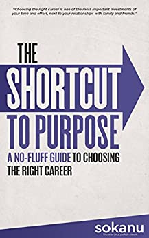 The Shortcut To Purpose: A No-Fluff Guide To Choosing The Right Career by [Sokanu]