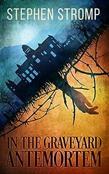 In the Graveyard Antemortem by [Stromp, Stephen]