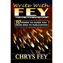 Write With Fey: 10 Sparks to Guide You from Idea to Publication