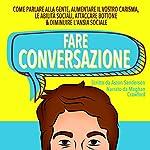 Fare Conversazione [Conversation]: Come Parlare alla Gente, Aumentare il Vostro Carisma, le Abilit? Sociali, Attaccare Bottone & Diminuire l'Ansia Sociale | Aston Sanderson