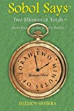 Sobol Says: Two Minutes of Torah Short Essays on the Weekly Parsha, Ephraim Sobol, 1491727063