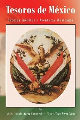 Tesoros de México: Sucesos Inéditos y Aventuras Ilustradas (Spanish Edition)