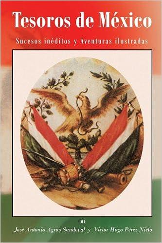 Tesoros de Mexico: Sucesos Ineditos y Aventuras Ilustradas: Amazon.es: Jos Antonio Agraz Sandoval, Victor Hugo P. Rez Nieto, Jose Antonio Agraz Sandoval: ...
