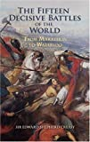 Book cover for The Fifteen Decisive Battles of the World: From Marathon to Waterloo
