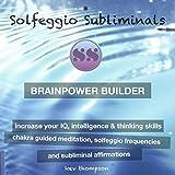 Brainpower Builder, Increase Your IQ, Intelligence & Thinking Skills: Chakra Guided Meditation, Solfeggio Frequencies & Subliminal Affirmations - Solfeggio Subliminals