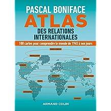 Atlas des relations internationales : 100 cartes pour comprendre le monde de 1945 à nos jours (French Edition)