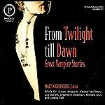 From Twilight Till Dawn: Great Vampire Stories | Tanith Lee,Nina Kiriki Hoffman,Esther Friesner,Barbara Hambly,Kristine Kathryn Rusch,Chelsea Quinn Yarbro