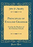 img - for Principles of English Grammar: Used by the Brothers of the Christian Schools (Classic Reprint) book / textbook / text book